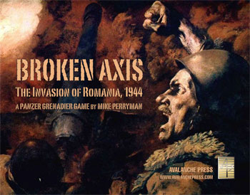Broken Axis:The Invasion of Romania 1944: Panzer Grenadier -  Avalanche Press